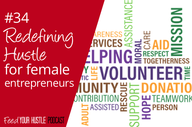 #34 Redefining Hustle for Female Entrepreneurs