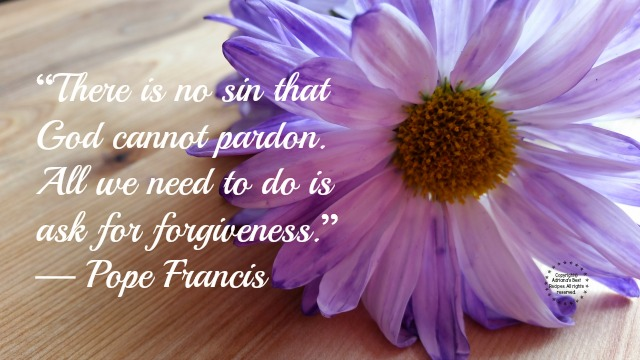 There is no sin that God cannot pardon. All we need to do is ask for forgiveness — Pope Francis
