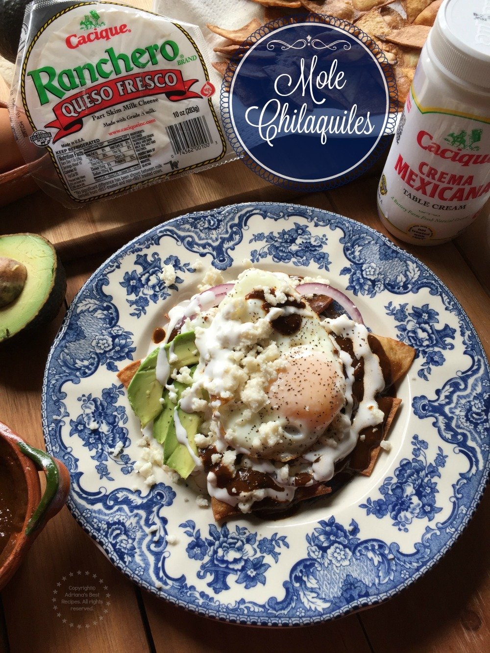 Mole Chilaquiles made with Cacique Ranchero Queso Fresco and Crema Mexicana