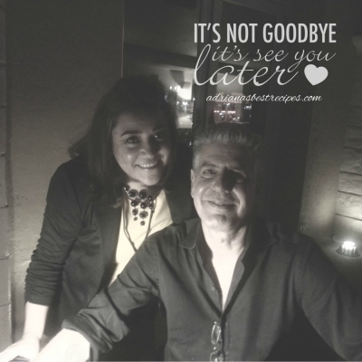 Tony Bourdain and Me, Not a Goodbye