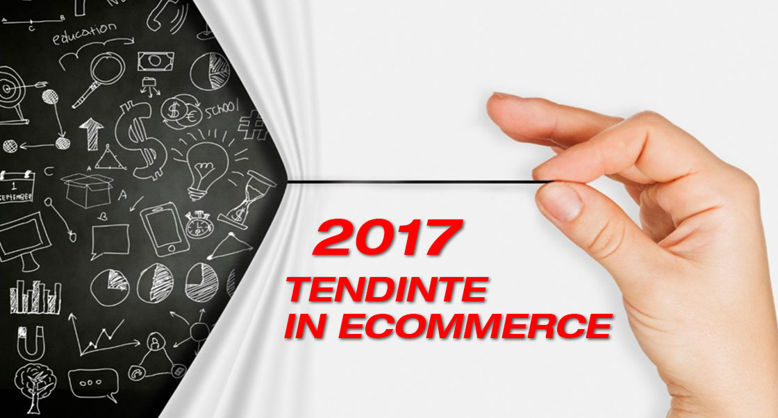 Tendinte in eCommerce la sfarsit de 2017
