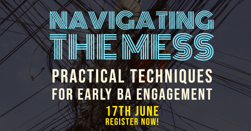 Navigating The Mess: Practical Techniques for Early BA Engagement - Online Course - 17th June