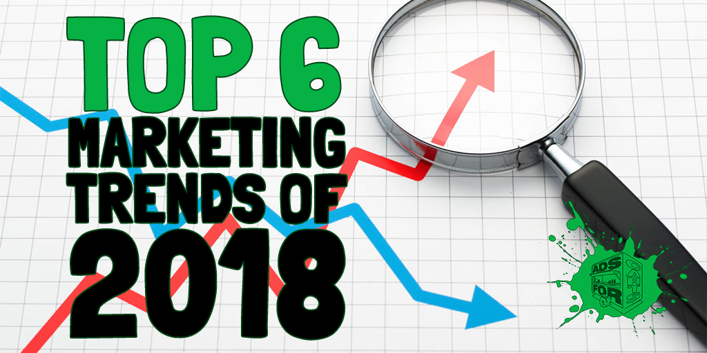 Top-6-Marketing-Trends-Of-2018