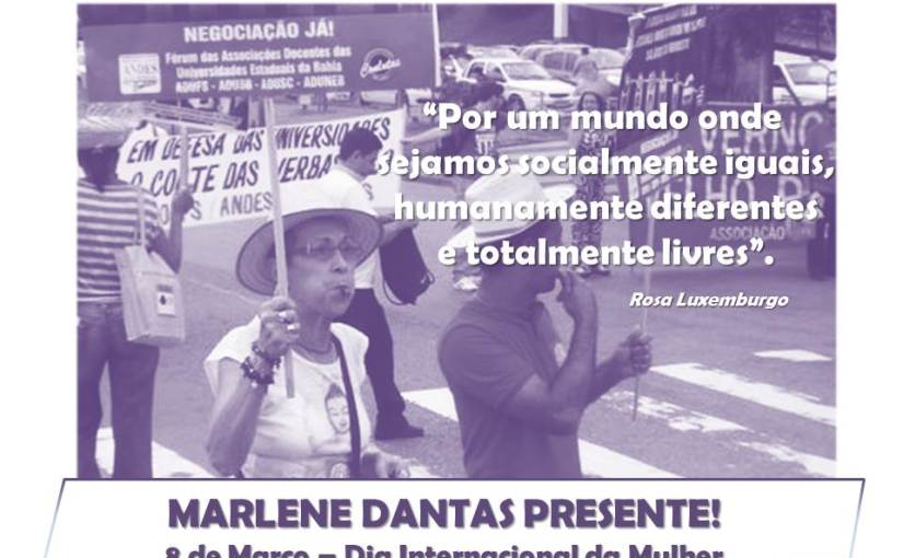 Dia da Mulher é dia de Luta! Marlene Dantas Presente!