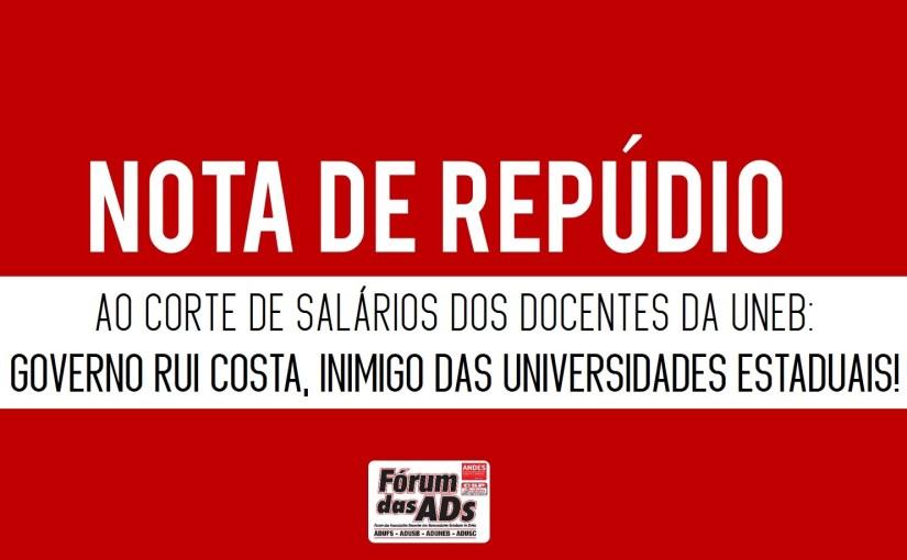 NOTA DE REPÚDIO AO CORTE DE SALÁRIOS DOS DOCENTES DA UNEB: GOVERNO RUI COSTA, INIMIGO DAS UNIVERSIDADES ESTADUAIS!
