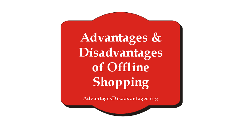 Advantages and Disadvantage of Offline Shopping