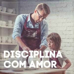 #12 Disciplina Com Amor