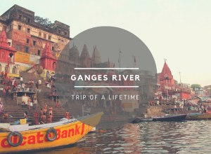 Ganges River:  Trip of a Lifetime