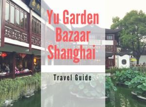 Yu Garden Bazaar Shanghai Travel Guide
