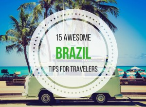 15 Awesome Brazil Tips For Travelers