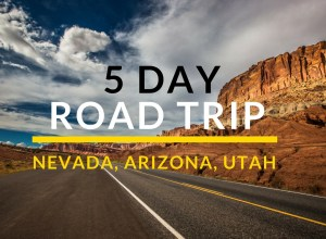 5-Day Road Trip Nevada, Arizona, Utah