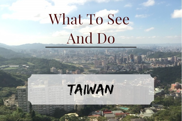 The best things to see and do in Taiwan