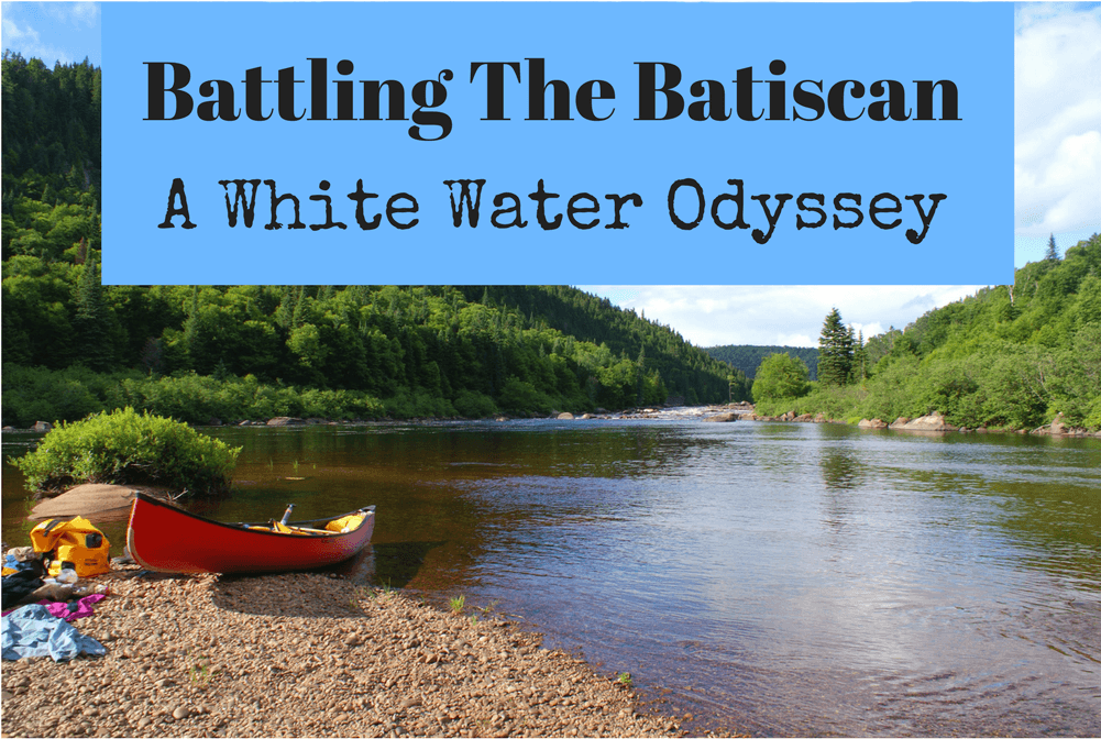 Battling The Batiscan: A White Water Odyssey