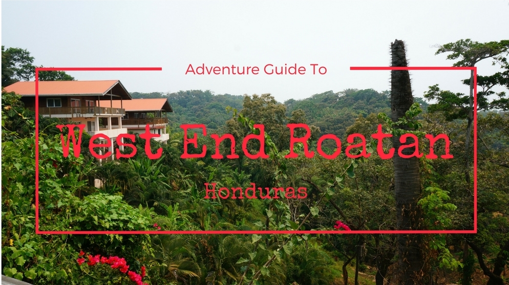 Adventure Guide To West End Roatan, Honduras