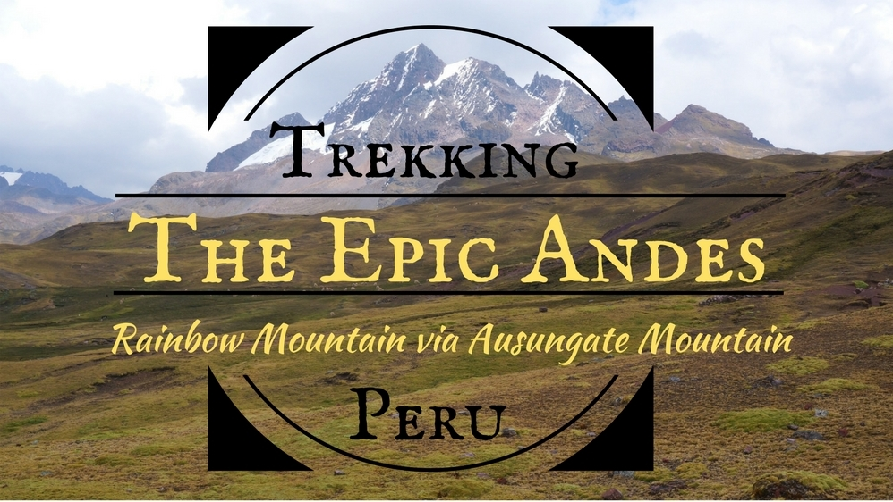 Trekking The Epic Andes: Rainbow Mountain Via Ausungate Mountain, Peru