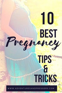 10 Best Pregnancy Tips and Tricks- The good, the bad and the ugly. Everything you need to know during those nine months of baking a baby. Click to read more!