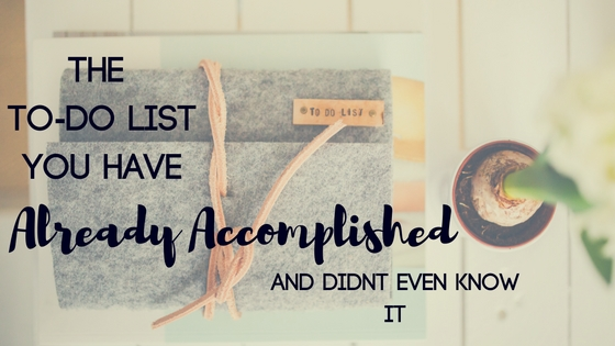 The TO-DO List you have Already Accomplished