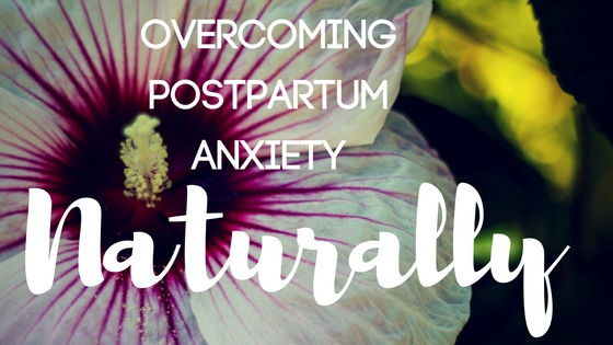 How To Overcome Postpartum Anxiety Naturally