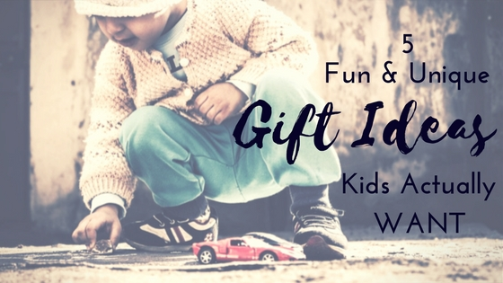 5 Fun and Unique Gift Ideas Kids Actually Want