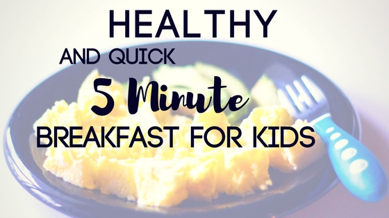 Healthy and Quick 5 Minute Breakfast for Kids
