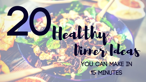 healthy dinner ideas in 15 minutes