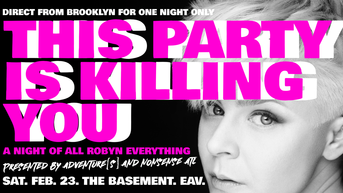 This Party Is Killing You – The Robyn Party! Atlanta, GA  – Feb 23rd