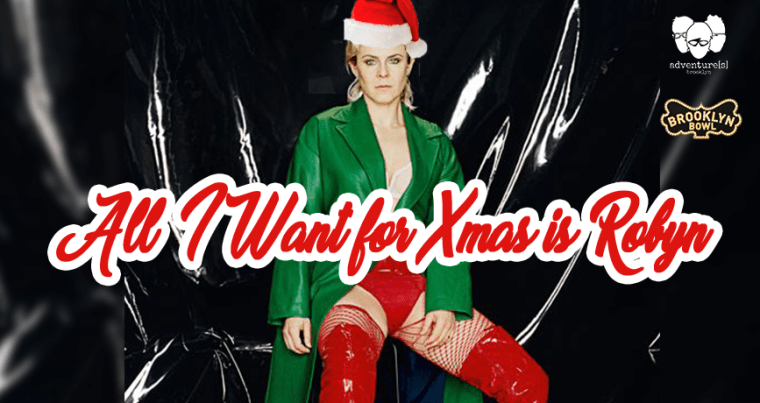 All I Want For Xmas is Robyn!