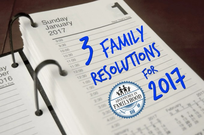 3 Family Resolutions for 2017