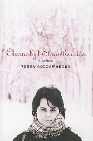 Book Review: Chernobyl Strawberries: A Memoir by Vesna Goldsworthy