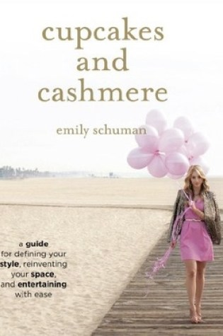 Book Review:Cupcakes and Cashmere: A Guide for Defining Your Style, Reinventing Your Space, and Entertaining with Ease by Emily Schuman