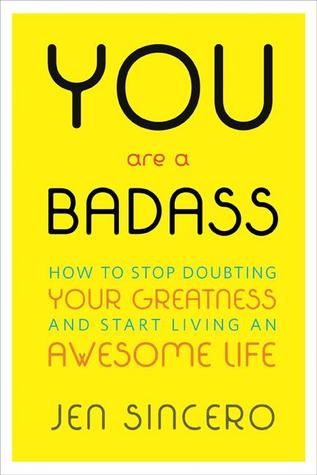Book Review: You Are a Badass: How to Stop Doubting Your Greatness and Start Living an Awesome Life by Jen Sincero