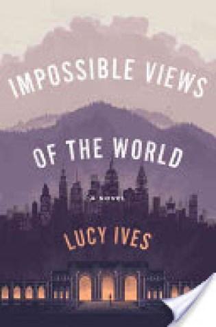 Book Review: Impossible Views of the World by Lucy Ives