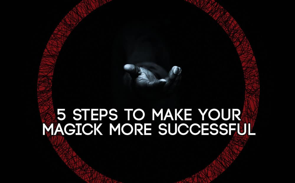 5 Steps To Make Your Magick More Successful Adventures In Woo Woo
