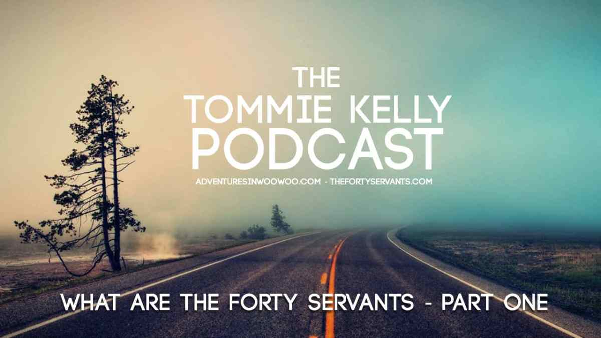 PODCAST: What Are The Forty Servants: Part One
