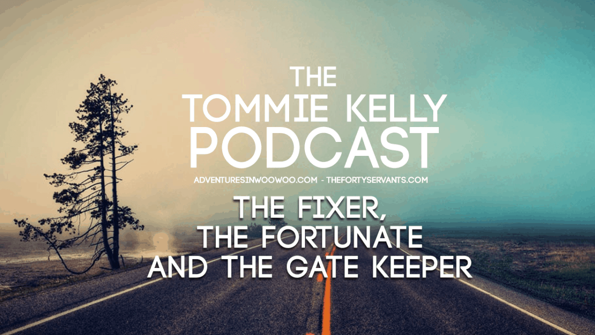 PODCAST: The Fixer, The Fortunate and The Gate Keeper