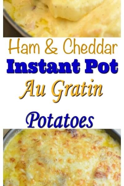 Ham & Cheddar Instant Pot Au Gratin Potatoes