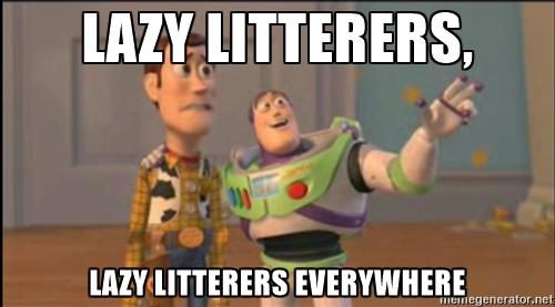 lazy litterers everywhere