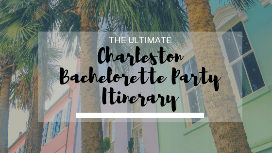 Perfect Charleston Bachelorette Party Itinerary The