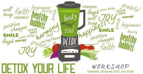 Workshop DETOX YOUR LIFE - Detoxifierea dupa Paste