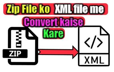 Zip file ko xml file me convert kaise kare