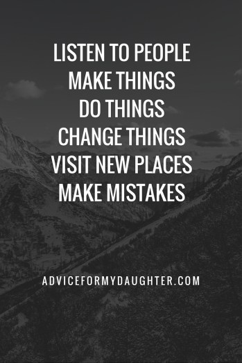 Make Things. Do Things. Change Things. Visit New Places. Make Mistakes