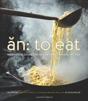 Book AN to Eat Recipes and Stories from a Vietnamese Family Kitchen