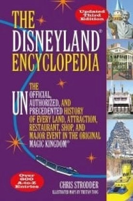 The Disneyland Encyclopedia: the UNOfficial Authorized and Precedented History of Every Land, Attraction, Restaurant, Shop ad Major event in the Original Magical Kingdom