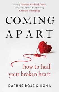 book cover coming apart how to heal your broken heart by Daphne rose kingma