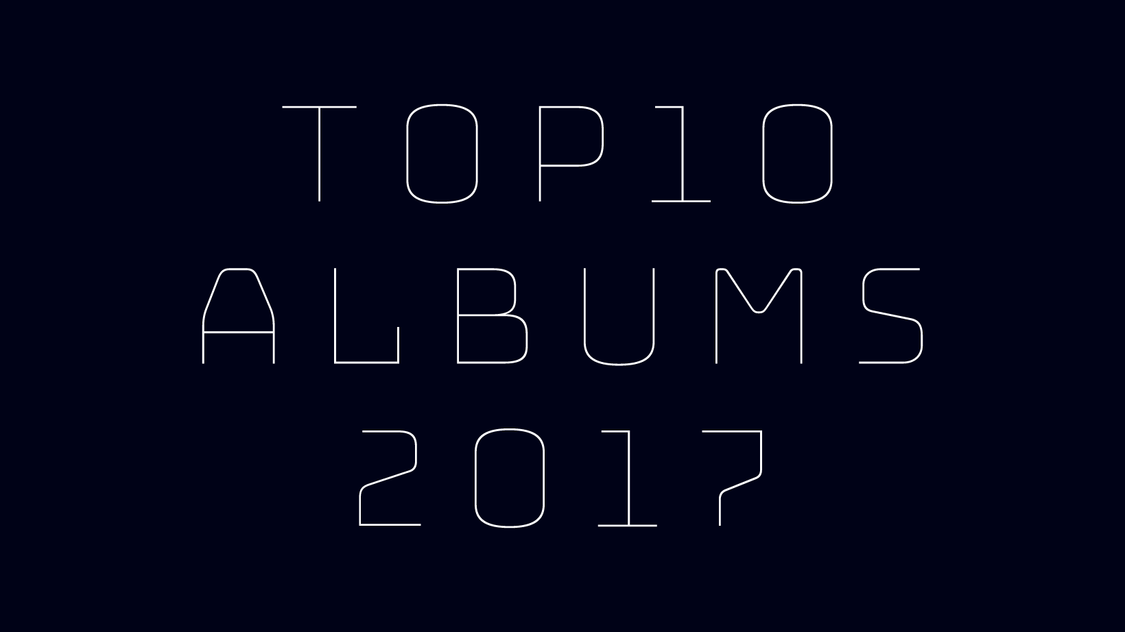 TOP 10 ALBUMS 2017 - 2017年によく聴いたアルバム10枚