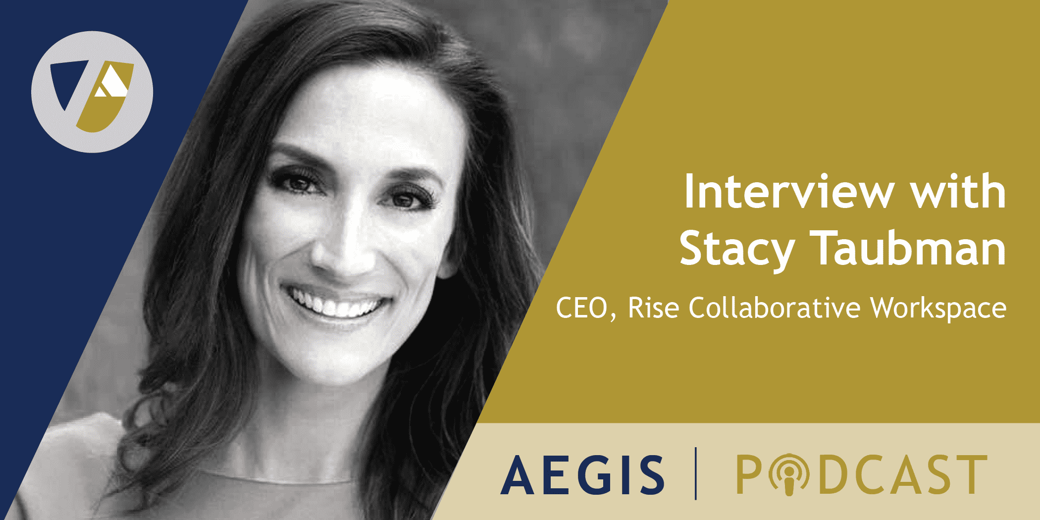 The AEGIS Podcast: Interview with Stacy Taubman, CEO: Rise Collaborative Workspace