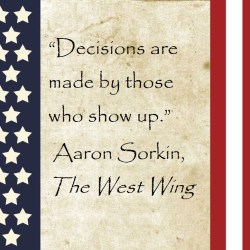 """Aaron Sorkin Quote: """"Decisions are made by those who show up."""""""