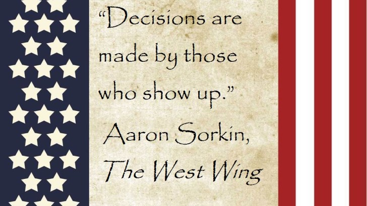 "Aaron Sorkin Quote: ""Decisions are made by those who show up."""