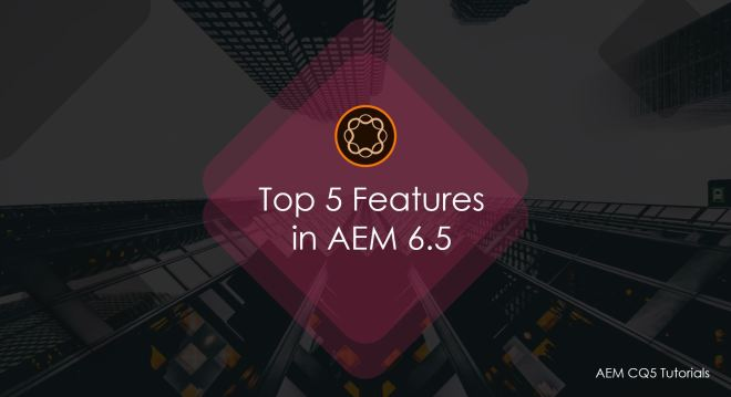 adobe experience manager 6.5 top features