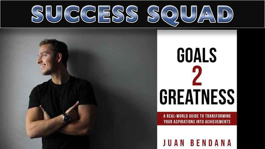 Goals 2 Greatness with Juan Bendana